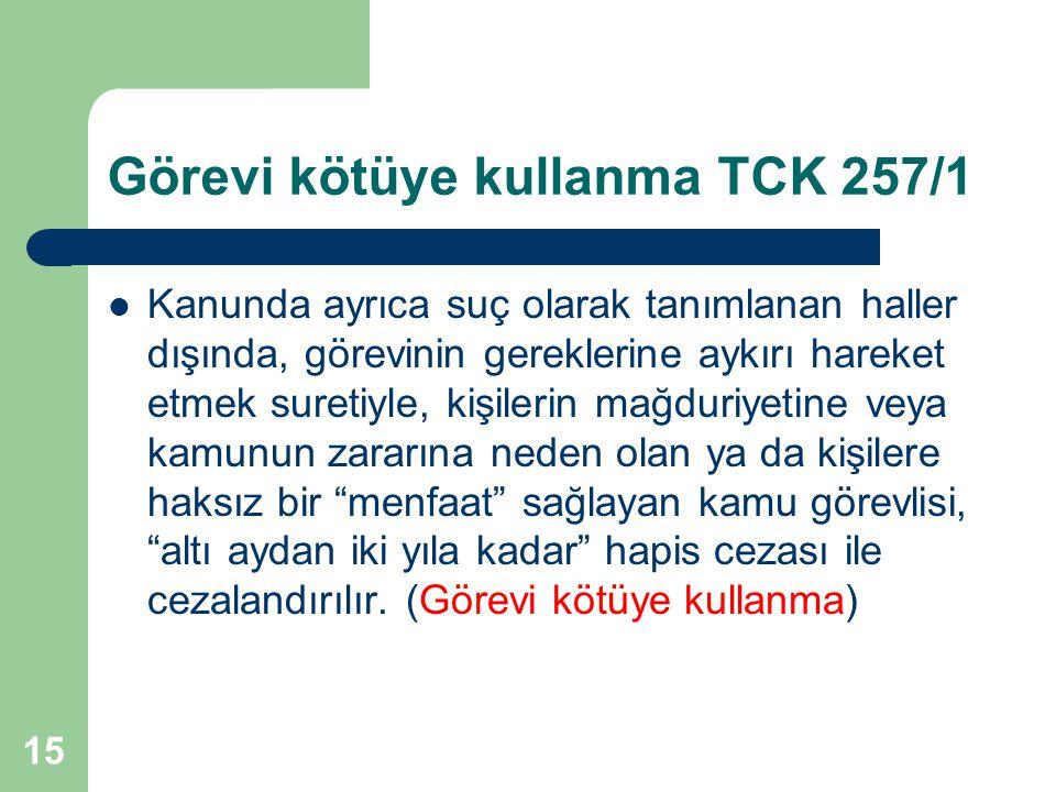 Görevi kötüye kullanma TCK 257/1 Kanunda ayrıca suç olarak tanımlanan haller dışında, görevinin gereklerine aykırı hareket etmek suretiyle, kişilerin