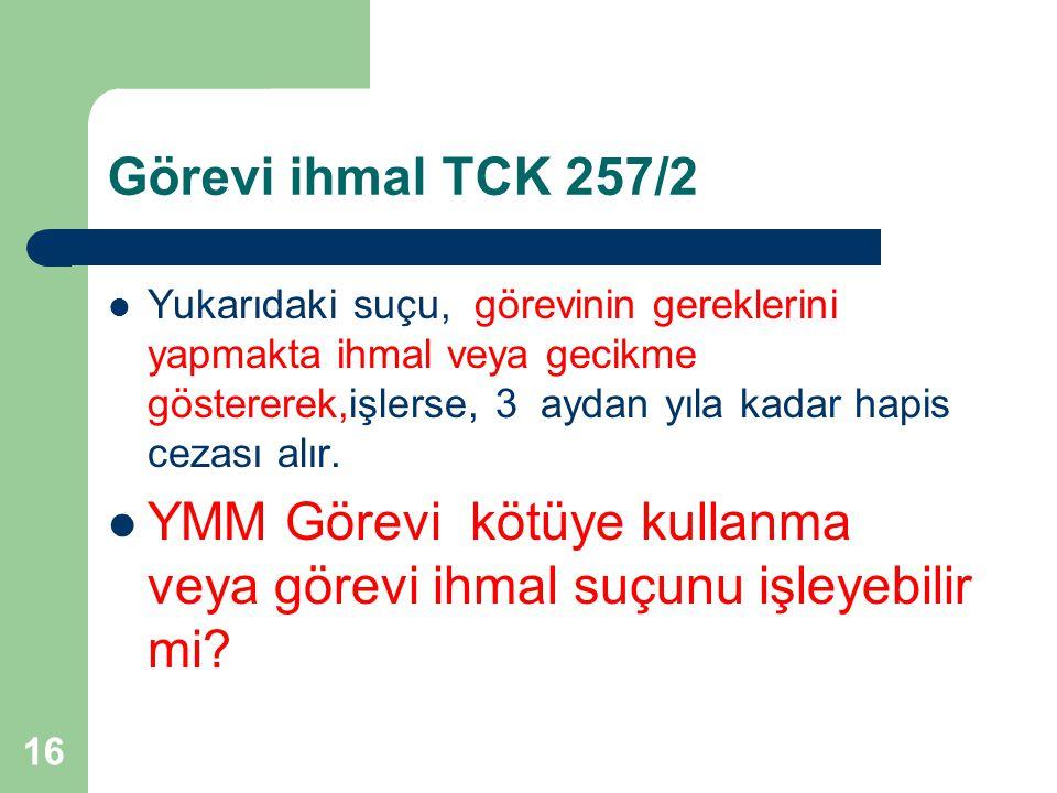 Görevi ihmal TCK 257/2 Yukarıdaki suçu, görevinin gereklerini yapmakta ihmal veya gecikme göstererek,işlerse, 3 aydan yıla kadar hapis cezası alır. YM