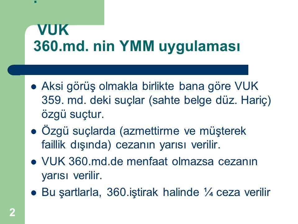 . VUK 360.md. nin YMM uygulaması Aksi görüş olmakla birlikte bana göre VUK 359. md. deki suçlar (sahte belge düz. Hariç) özgü suçtur. Özgü suçlarda (a