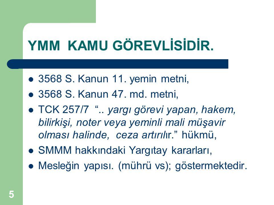"""YMM KAMU GÖREVLİSİDİR. 3568 S. Kanun 11. yemin metni, 3568 S. Kanun 47. md. metni, TCK 257/7 """".. yargı görevi yapan, hakem, bilirkişi, noter veya yemi"""
