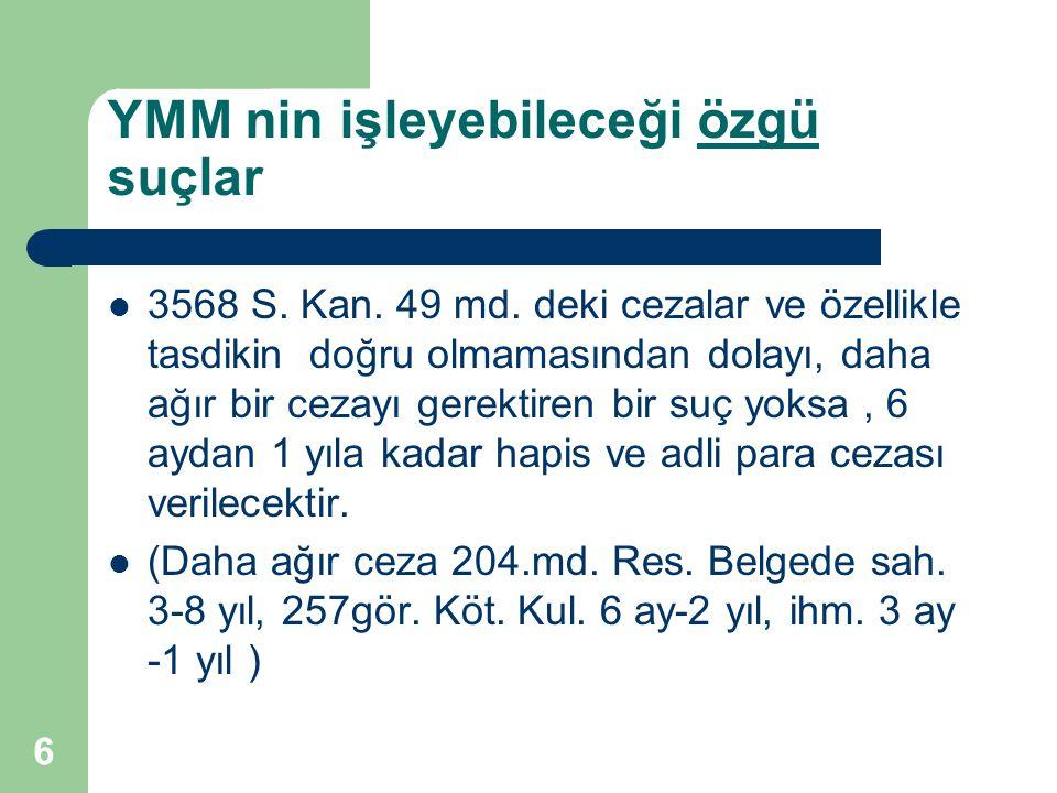 YMM nin işleyebileceği özgü suçlar 3568 S. Kan. 49 md. deki cezalar ve özellikle tasdikin doğru olmamasından dolayı, daha ağır bir cezayı gerektiren b
