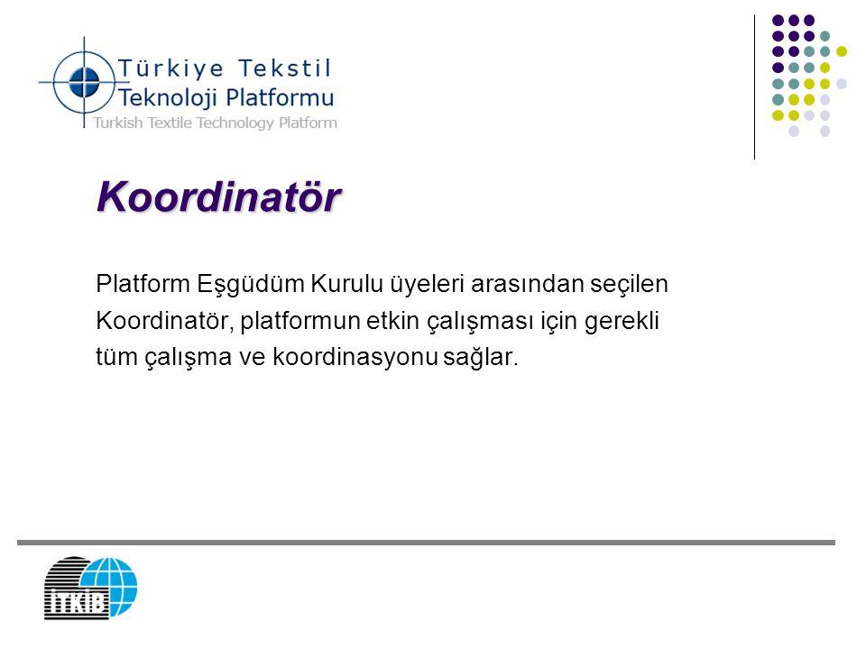 Koordinatör Platform Eşgüdüm Kurulu üyeleri arasından seçilen Koordinatör, platformun etkin çalışması için gerekli tüm çalışma ve koordinasyonu sağlar