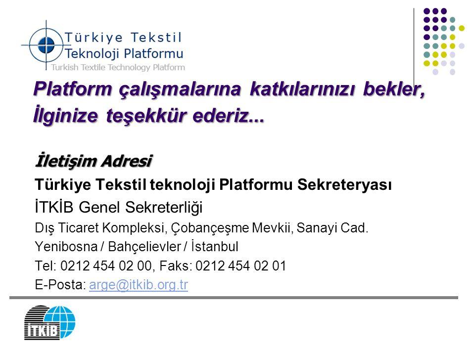 Platform çalışmalarına katkılarınızı bekler, İlginize teşekkür ederiz... Türkiye Tekstil teknoloji Platformu Sekreteryası İTKİB Genel Sekreterliği Dış