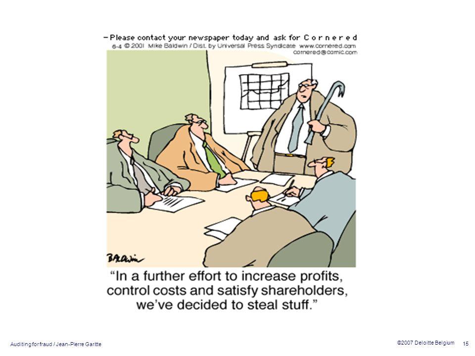 Auditing for fraud / Jean-Pierre Garitte 15 ©2007 Deloitte Belgium