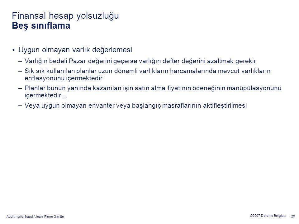 Auditing for fraud / Jean-Pierre Garitte 20 ©2007 Deloitte Belgium Uygun olmayan varlık değerlemesi –Varlığın bedeli Pazar değerini geçerse varlığın d