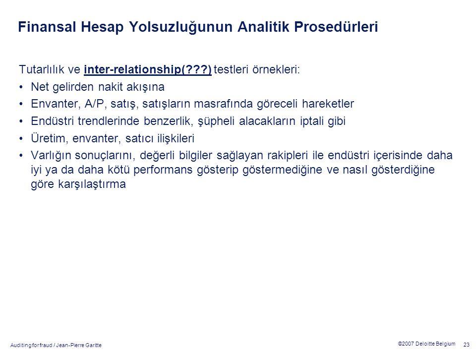 Auditing for fraud / Jean-Pierre Garitte 23 ©2007 Deloitte Belgium Finansal Hesap Yolsuzluğunun Analitik Prosedürleri Tutarlılık ve inter-relationship