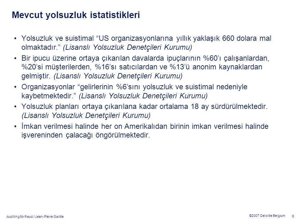 """Auditing for fraud / Jean-Pierre Garitte 6 ©2007 Deloitte Belgium Mevcut yolsuzluk istatistikleri Yolsuzluk ve suistimal """"US organizasyonlarına yıllık"""