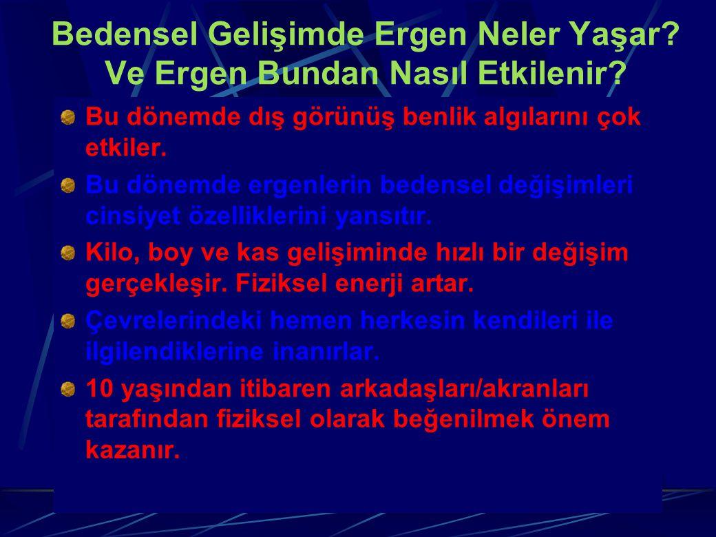 Bedensel Gelişimde Ergen Neler Yaşar.Ve Ergen Bundan Nasıl Etkilenir.
