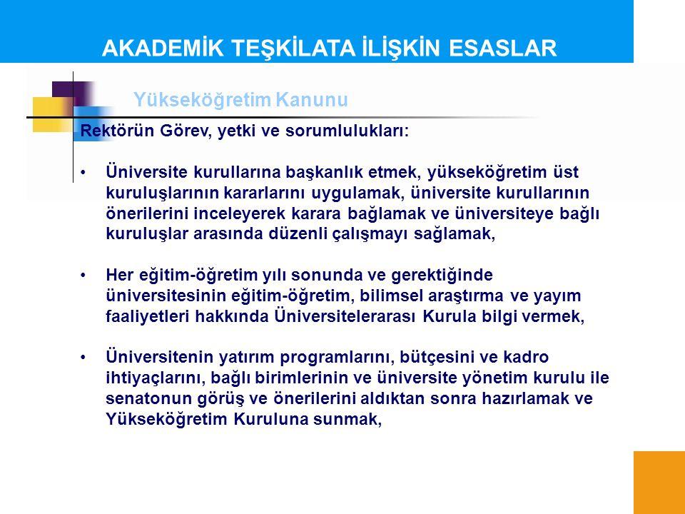 AKADEMİK TEŞKİLATA İLİŞKİN ESASLAR Rektörün Görev, yetki ve sorumlulukları: Üniversite kurullarına başkanlık etmek, yükseköğretim üst kuruluşlarının k
