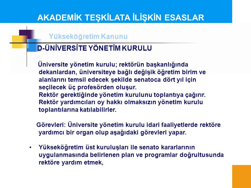 AKADEMİK TEŞKİLATA İLİŞKİN ESASLAR D-ÜNİVERSİTE YÖNETİM KURULU Üniversite yönetim kurulu; rektörün başkanlığında dekanlardan, üniversiteye bağlı değiş