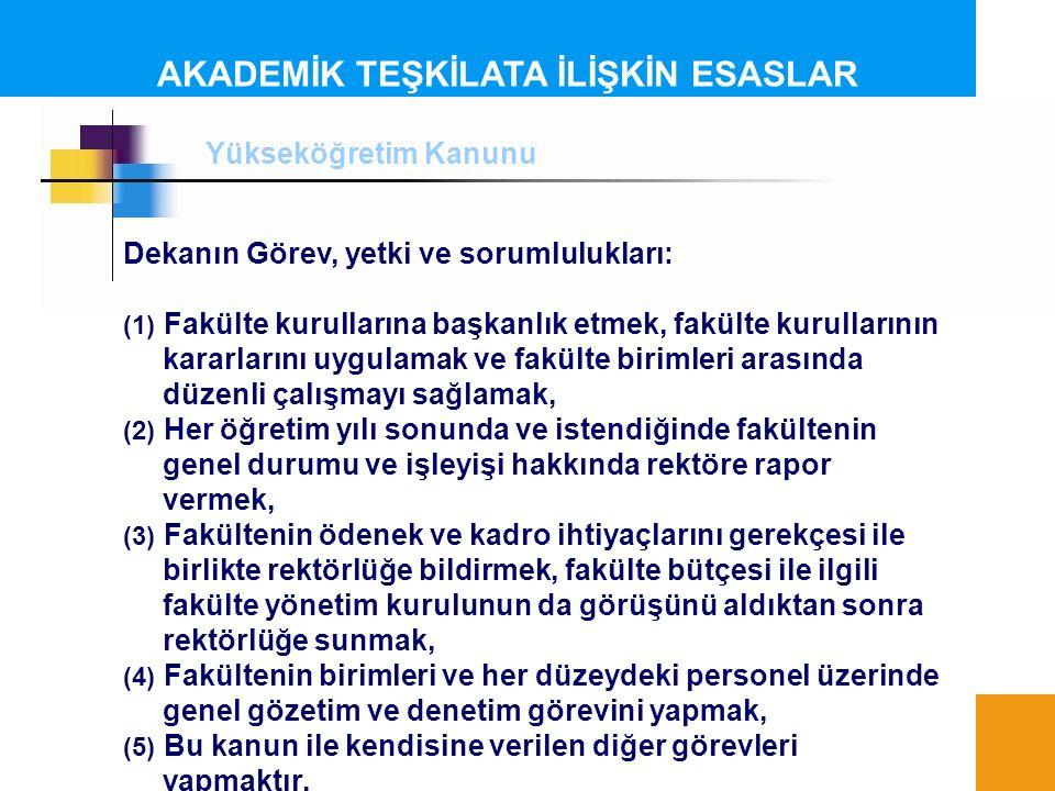 AKADEMİK TEŞKİLATA İLİŞKİN ESASLAR Dekanın Görev, yetki ve sorumlulukları: (1) Fakülte kurullarına başkanlık etmek, fakülte kurullarının kararlarını u