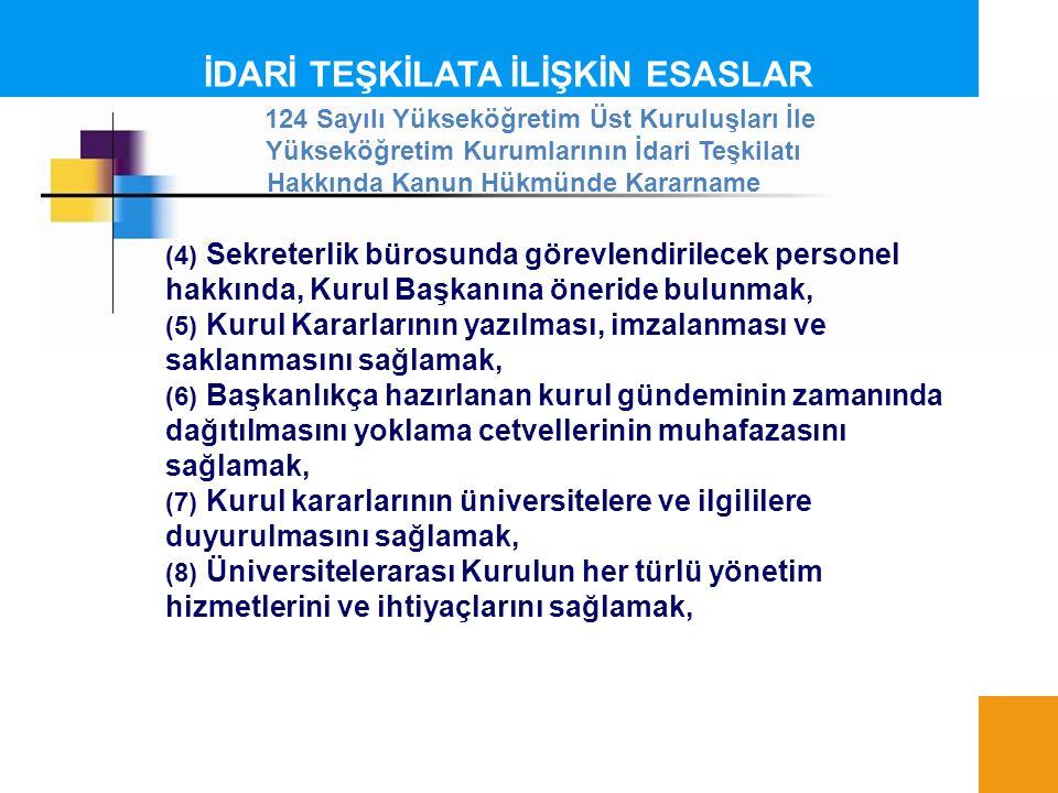 İDARİ TEŞKİLATA İLİŞKİN ESASLAR (4) Sekreterlik bürosunda görevlendirilecek personel hakkında, Kurul Başkanına öneride bulunmak, (5) Kurul Kararlarını