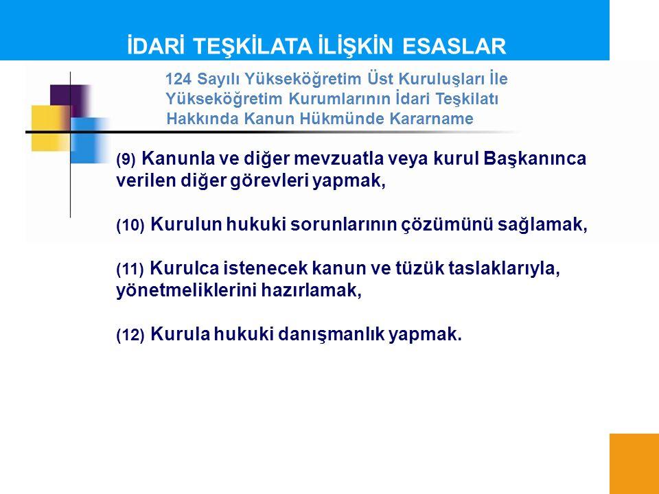 İDARİ TEŞKİLATA İLİŞKİN ESASLAR (9) Kanunla ve diğer mevzuatla veya kurul Başkanınca verilen diğer görevleri yapmak, (10) Kurulun hukuki sorunlarının