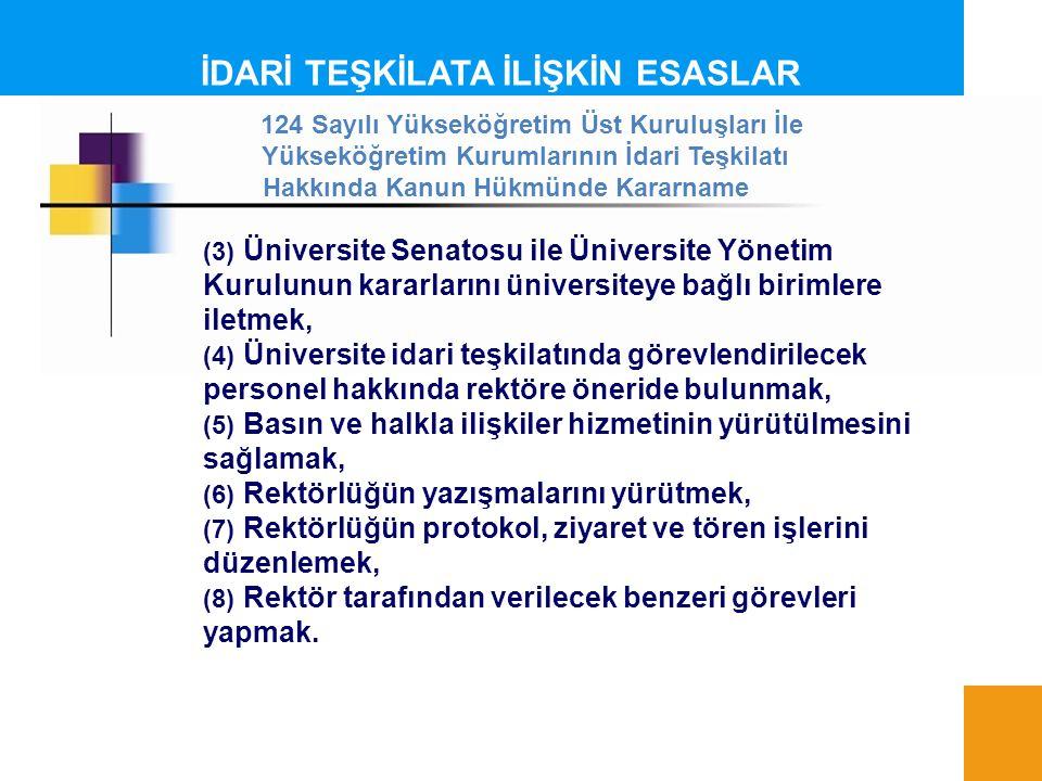 İDARİ TEŞKİLATA İLİŞKİN ESASLAR (3) Üniversite Senatosu ile Üniversite Yönetim Kurulunun kararlarını üniversiteye bağlı birimlere iletmek, (4) Ünivers