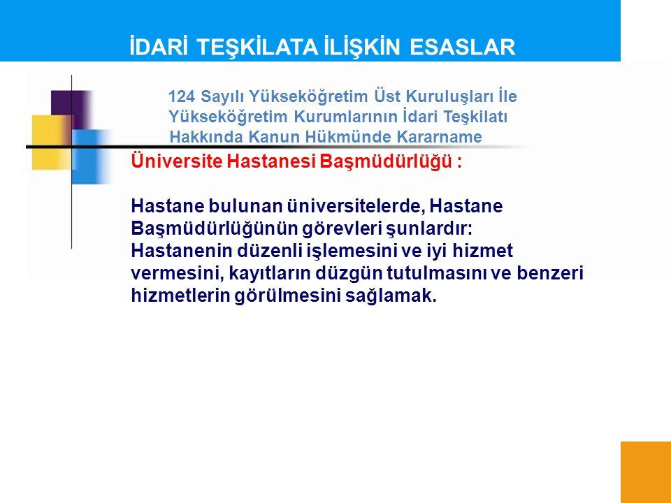 İDARİ TEŞKİLATA İLİŞKİN ESASLAR Üniversite Hastanesi Başmüdürlüğü : Hastane bulunan üniversitelerde, Hastane Başmüdürlüğünün görevleri şunlardır: Hast