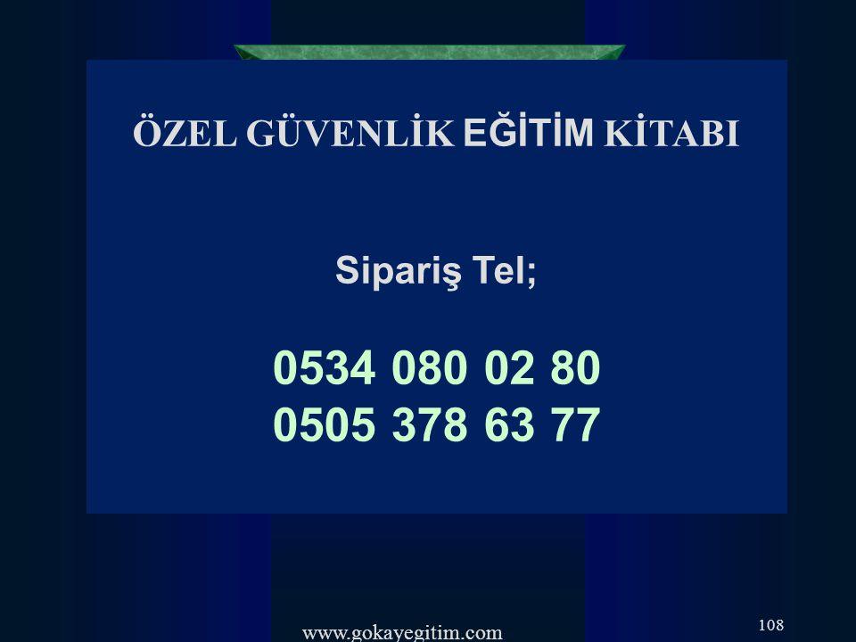 www.gokayegitim.com 108 ÖZEL GÜVENLİK EĞİTİM KİTABI Sipariş Tel; 0534 080 02 80 0505 378 63 77