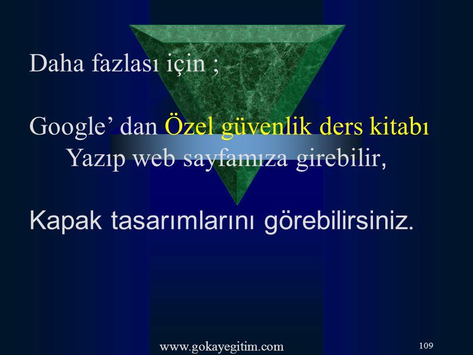 www.gokayegitim.com 109 Daha fazlası için ; Google' dan Özel güvenlik ders kitabı Yazıp web sayfamıza girebilir, Kapak tasarımlarını görebilirsiniz.