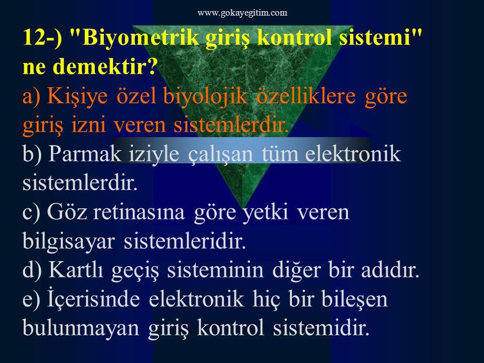 www.gokayegitim.com 12-) Biyometrik giriş kontrol sistemi ne demektir.