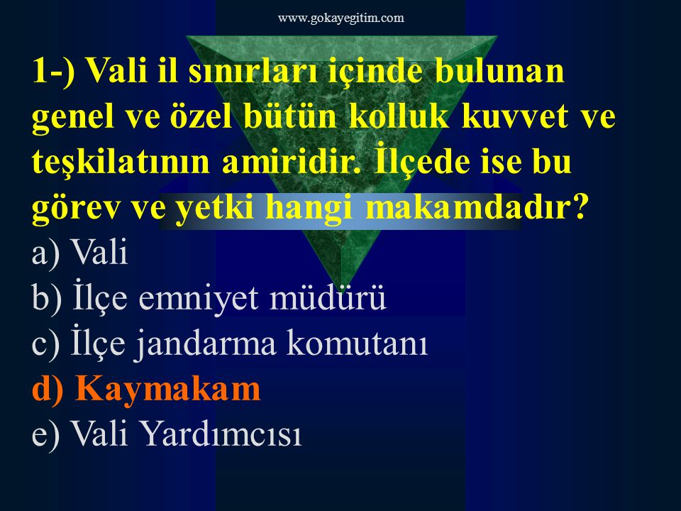 1-) Vali il sınırları içinde bulunan genel ve özel bütün kolluk kuvvet ve teşkilatının amiridir. İlçede ise bu görev ve yetki hangi makamdadır? a) Val