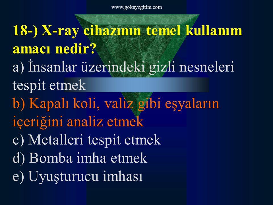 www.gokayegitim.com 18-) X-ray cihazının temel kullanım amacı nedir.