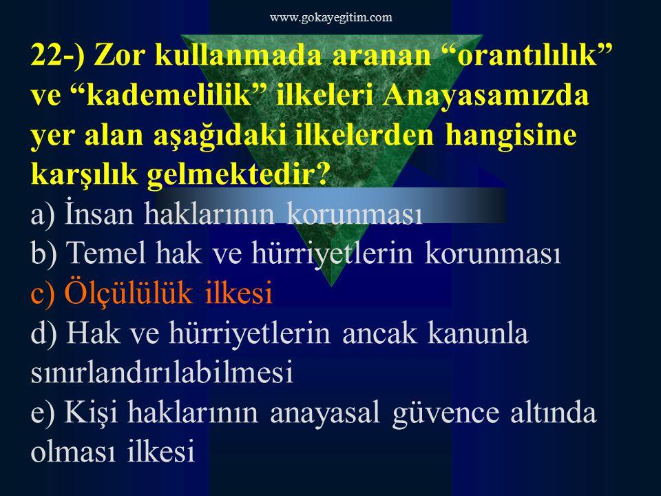 """www.gokayegitim.com 22-) Zor kullanmada aranan """"orantılılık"""" ve """"kademelilik"""" ilkeleri Anayasamızda yer alan aşağıdaki ilkelerden hangisine karşılık g"""