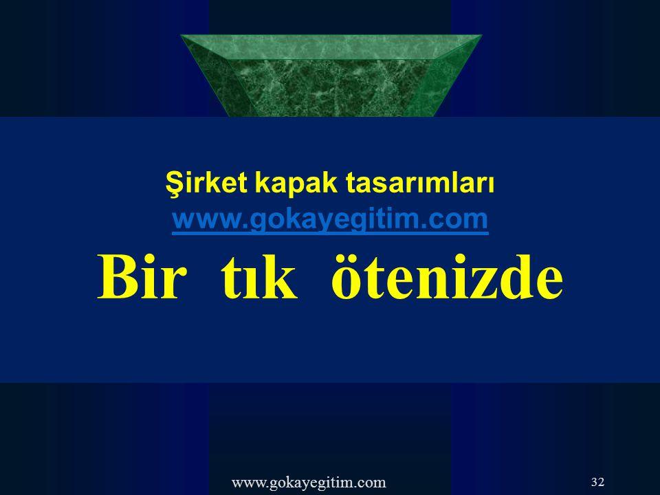 www.gokayegitim.com 32 Şirket kapak tasarımları www.gokayegitim.com www.gokayegitim.com Bir tık ötenizde