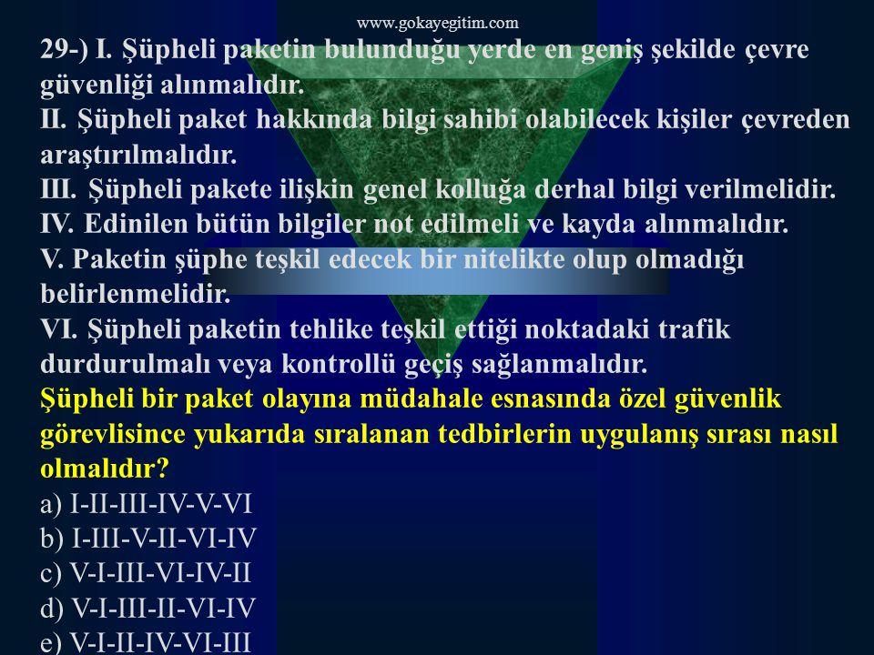 www.gokayegitim.com 29-) I. Şüpheli paketin bulunduğu yerde en geniş şekilde çevre güvenliği alınmalıdır. II. Şüpheli paket hakkında bilgi sahibi olab