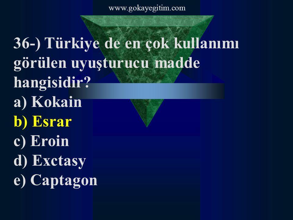 www.gokayegitim.com 36-) Türkiye de en çok kullanımı görülen uyuşturucu madde hangisidir? a) Kokain b) Esrar c) Eroin d) Exctasy e) Captagon