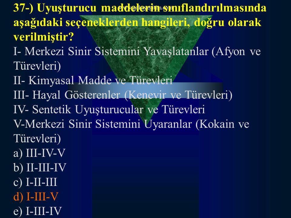 www.gokayegitim.com 37-) Uyuşturucu maddelerin sınıflandırılmasında aşağıdaki seçeneklerden hangileri, doğru olarak verilmiştir? I- Merkezi Sinir Sist