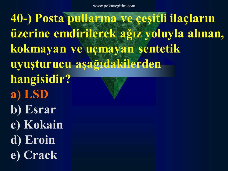 www.gokayegitim.com 40-) Posta pullarına ve çeşitli ilaçların üzerine emdirilerek ağız yoluyla alınan, kokmayan ve uçmayan sentetik uyuşturucu aşağıdakilerden hangisidir.