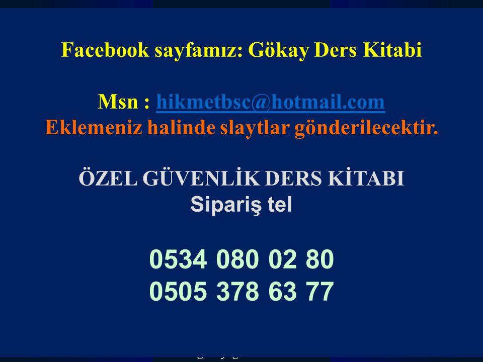 www.gokayegitim.com 57 Facebook sayfamız: Gökay Ders Kitabi Msn : hikmetbsc@hotmail.comhikmetbsc@hotmail.com Eklemeniz halinde slaytlar gönderilecektir.