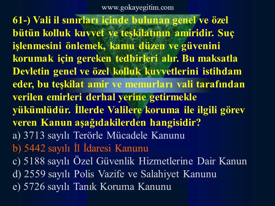 www.gokayegitim.com 61-) Vali il sınırları içinde bulunan genel ve özel bütün kolluk kuvvet ve teşkilatının amiridir. Suç işlenmesini önlemek, kamu dü