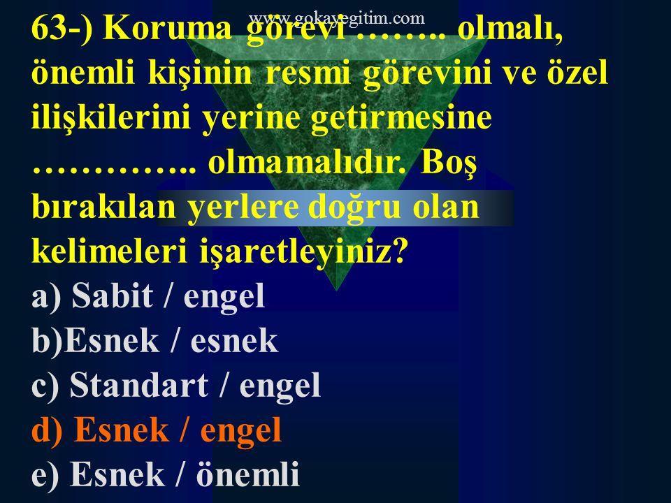 www.gokayegitim.com 63-) Koruma görevi …….. olmalı, önemli kişinin resmi görevini ve özel ilişkilerini yerine getirmesine ………….. olmamalıdır. Boş bıra