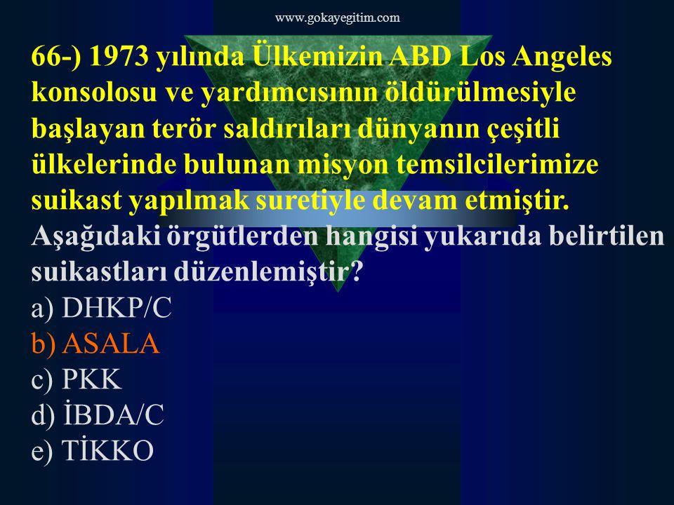 www.gokayegitim.com 66-) 1973 yılında Ülkemizin ABD Los Angeles konsolosu ve yardımcısının öldürülmesiyle başlayan terör saldırıları dünyanın çeşitli