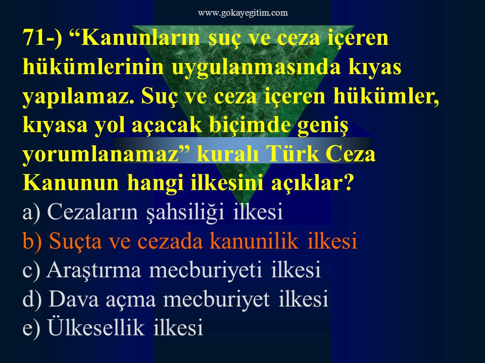 """www.gokayegitim.com 71-) """"Kanunların suç ve ceza içeren hükümlerinin uygulanmasında kıyas yapılamaz. Suç ve ceza içeren hükümler, kıyasa yol açacak bi"""
