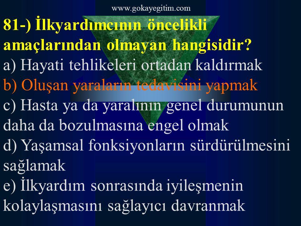 www.gokayegitim.com 81-) İlkyardımcının öncelikli amaçlarından olmayan hangisidir.