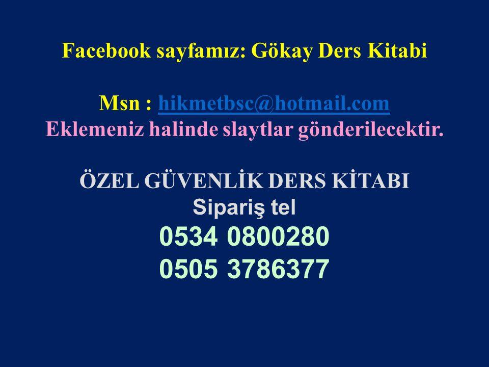 www.gokayegitim.com 98 Facebook sayfamız: Gökay Ders Kitabi Msn : hikmetbsc@hotmail.comhikmetbsc@hotmail.com Eklemeniz halinde slaytlar gönderilecekti