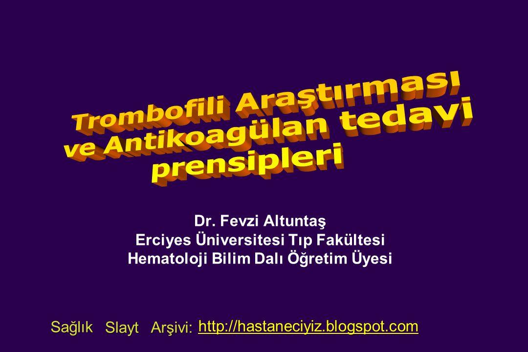 Dr. Fevzi Altuntaş Erciyes Üniversitesi Tıp Fakültesi Hematoloji Bilim Dalı Öğretim Üyesi Sağlık Slayt Arşivi: http://hastaneciyiz.blogspot.com