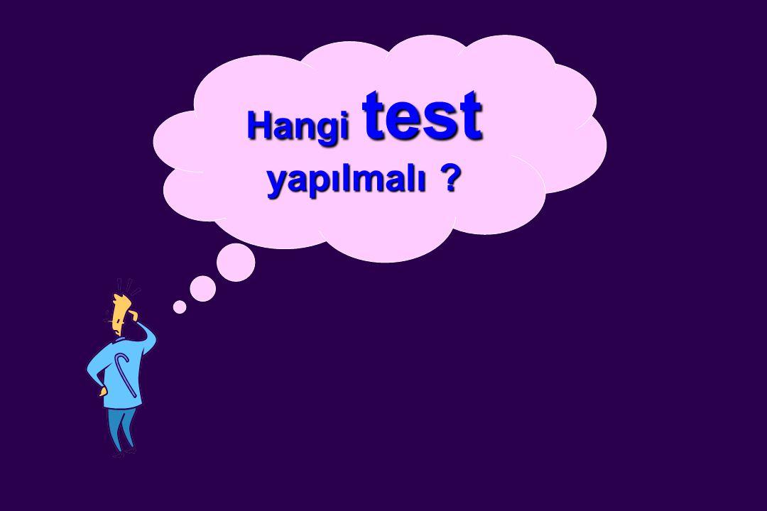 Hangi test yapılmalı ?