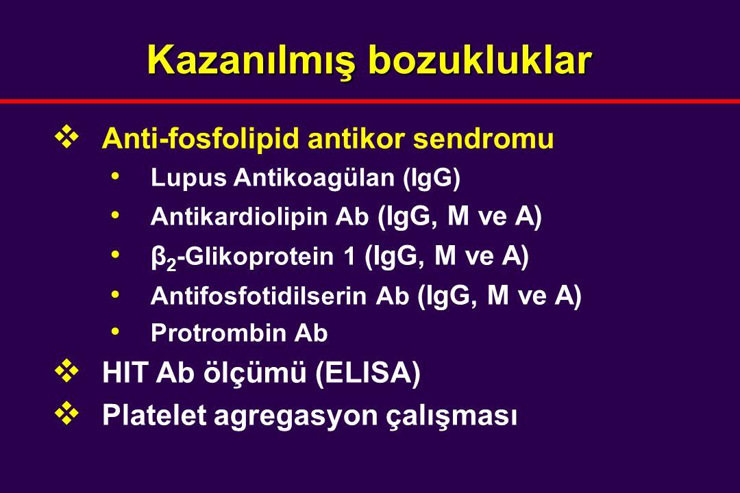 Kazanılmış bozukluklar  Anti-fosfolipid antikor sendromu Lupus Antikoagülan (IgG) Antikardiolipin Ab (IgG, M ve A) β 2 -Glikoprotein 1 (IgG, M ve A) Antifosfotidilserin Ab (IgG, M ve A) Protrombin Ab  HIT Ab ölçümü (ELISA)  Platelet agregasyon çalışması