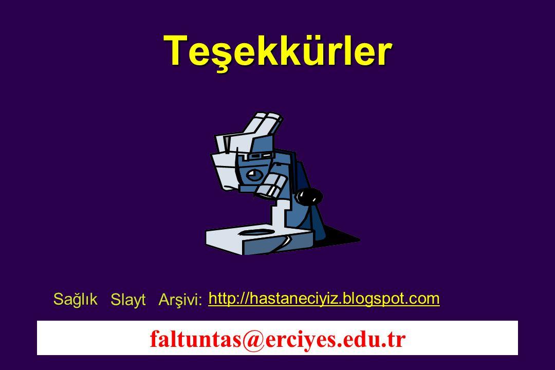 Teşekkürler faltuntas@erciyes.edu.tr Sağlık Slayt Arşivi: http://hastaneciyiz.blogspot.com