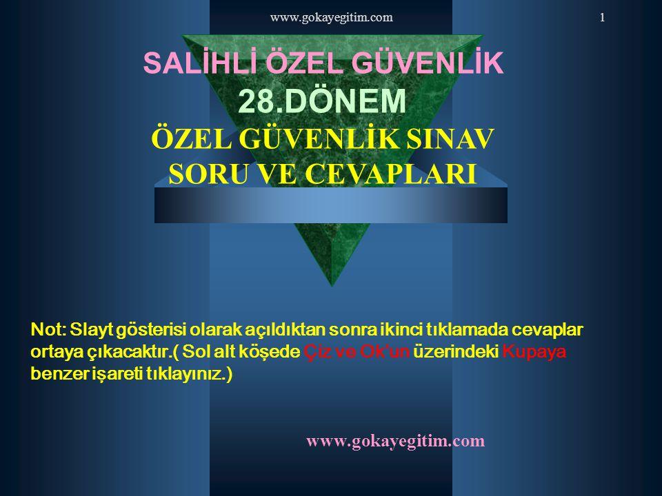 www.gokayegitim.com1 SALİHLİ ÖZEL GÜVENLİK 28.DÖNEM ÖZEL GÜVENLİK SINAV SORU VE CEVAPLARI Not: Slayt gösterisi olarak açıldıktan sonra ikinci tıklamad