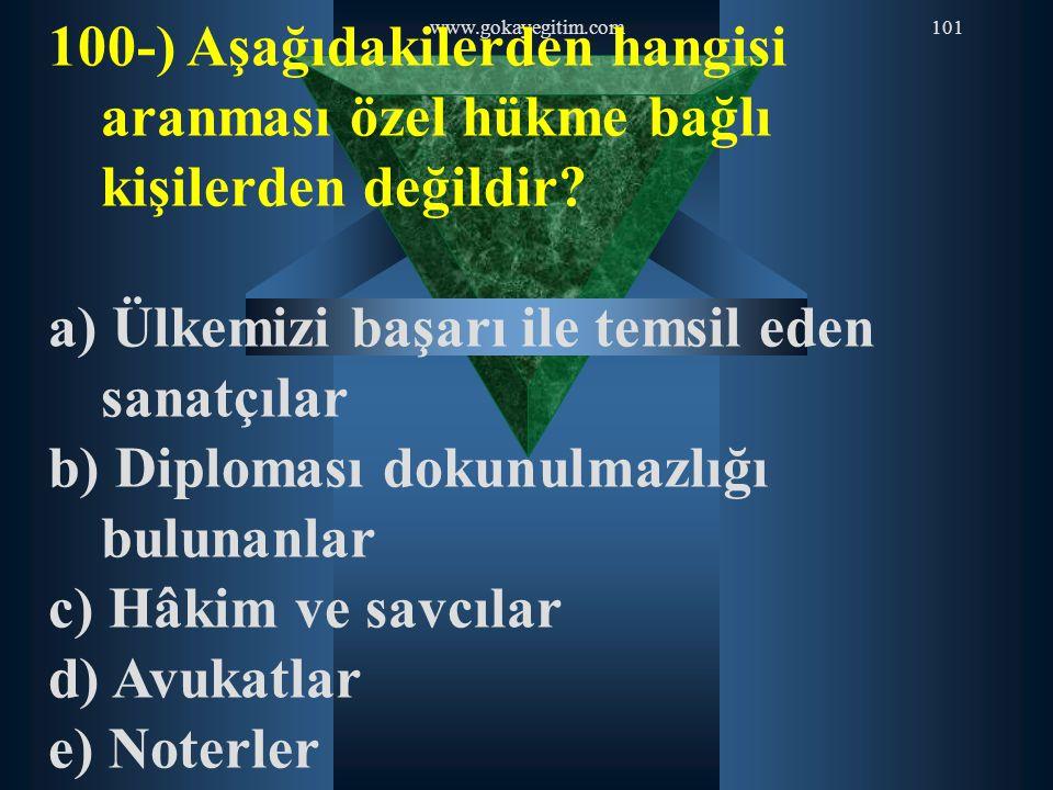 www.gokayegitim.com101 100-) Aşağıdakilerden hangisi aranması özel hükme bağlı kişilerden değildir? a) Ülkemizi başarı ile temsil eden sanatçılar b) D