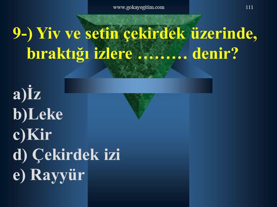 www.gokayegitim.com111 9-) Yiv ve setin çekirdek üzerinde, bıraktığı izlere ……… denir? a)İz b)Leke c)Kir d) Çekirdek izi e) Rayyür