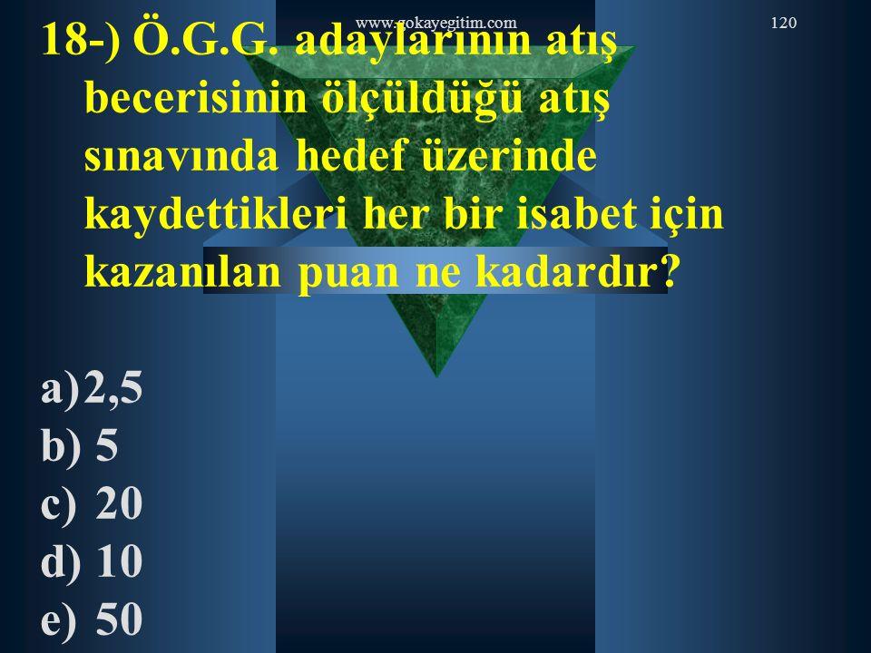 www.gokayegitim.com120 18-) Ö.G.G. adaylarının atış becerisinin ölçüldüğü atış sınavında hedef üzerinde kaydettikleri her bir isabet için kazanılan pu