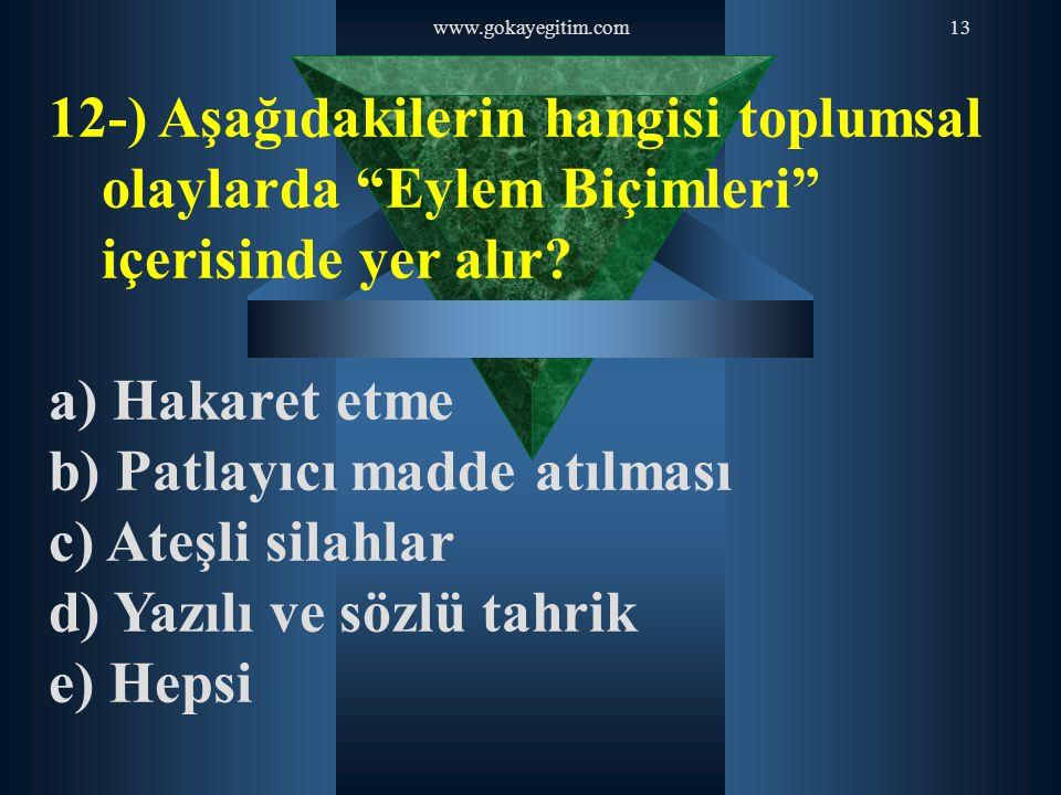 """www.gokayegitim.com13 12-) Aşağıdakilerin hangisi toplumsal olaylarda """"Eylem Biçimleri"""" içerisinde yer alır? a) Hakaret etme b) Patlayıcı madde atılma"""