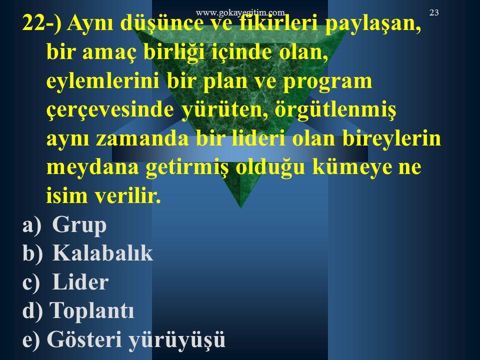 www.gokayegitim.com23 22-) Aynı düşünce ve fikirleri paylaşan, bir amaç birliği içinde olan, eylemlerini bir plan ve program çerçevesinde yürüten, örg