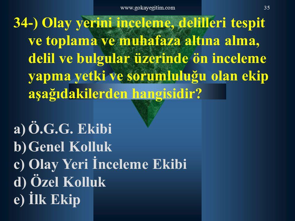 www.gokayegitim.com35 34-) Olay yerini inceleme, delilleri tespit ve toplama ve muhafaza altına alma, delil ve bulgular üzerinde ön inceleme yapma yet