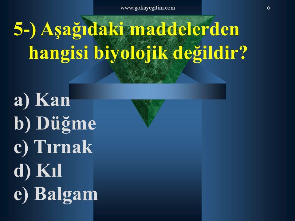 www.gokayegitim.com6 5-) Aşağıdaki maddelerden hangisi biyolojik değildir? a) Kan b) Düğme c) Tırnak d) Kıl e) Balgam