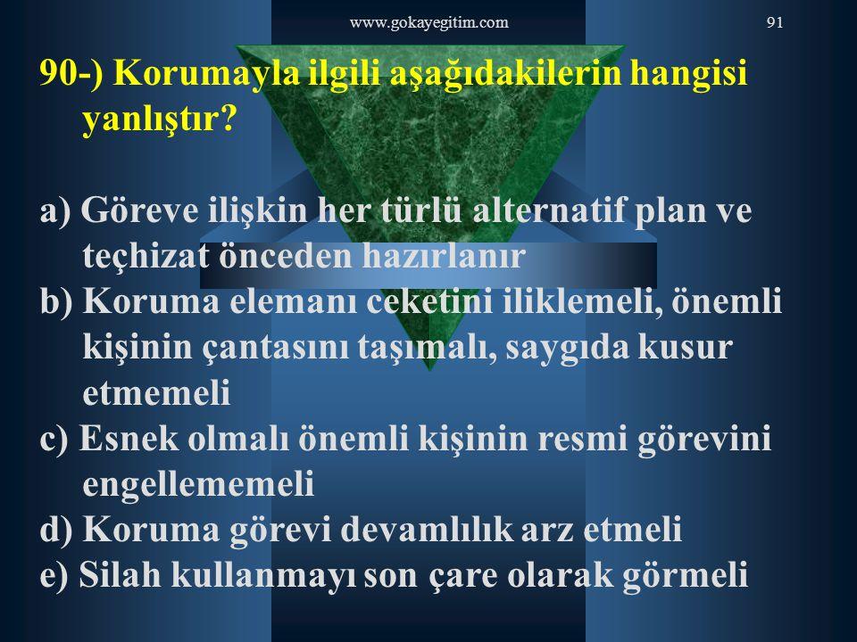 www.gokayegitim.com91 90-) Korumayla ilgili aşağıdakilerin hangisi yanlıştır? a) Göreve ilişkin her türlü alternatif plan ve teçhizat önceden hazırlan